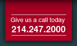 Give us a call today - 214.247.2000